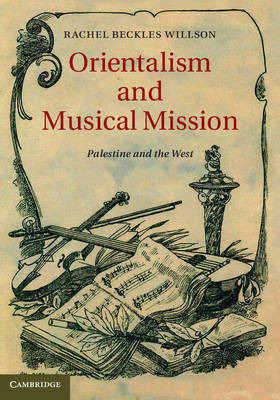 Rachel Beckles Willson: Orientalism and Musical Mission