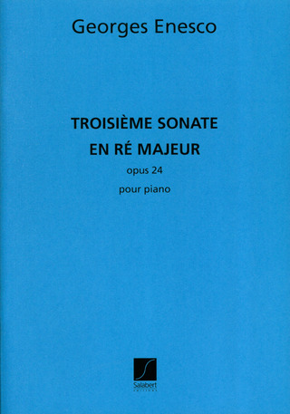 George Enescu: Troisieme Sonate, In Re Majeur - Opus 24 Pour Piano