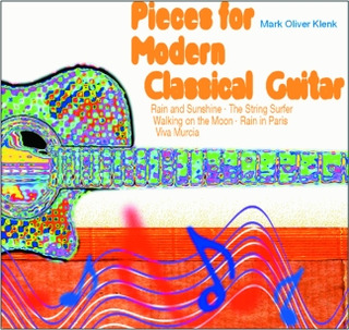 Mark Oliver Klenk: Pieces for Modern Classical Guitar