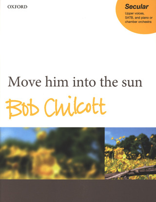 Bob Chilcott: Move him into the sun