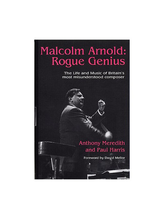 Anthony Meredith et al.: Malcolm Arnold – Rogue Genius