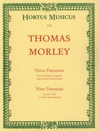"Thomas Morley: Neun Fantasien aus ""First Book of Canzonettas to Two Voyces"""