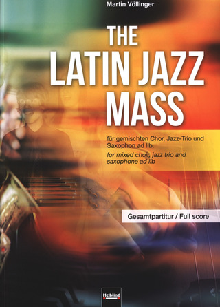Völlinger, Martin: The Latin Jazz Mass. Gesamtpartitur SATB divisi, Jazz-Trio (Piano, Bass, Drum-Set und Saxophon ad lib.
