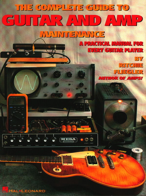 Ritchie Fliegler: Complete Guide To Guitar and Amp Maintenance
