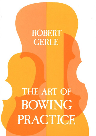 Robert Gerle: The Art of Bowing Practice