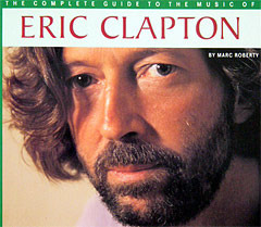 Eric Clapton: The Complete Guide To The Music Of Eric Clapton