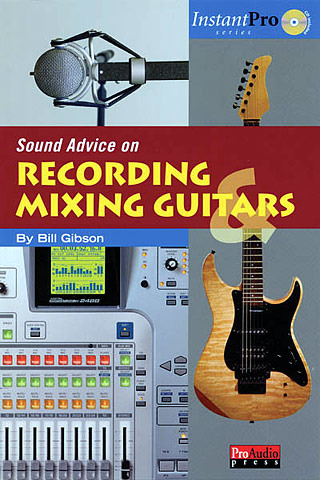 Bill Gibson: Sound Advice On Recording + Mixing Guitars