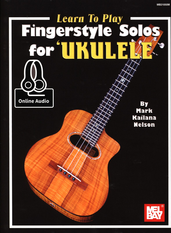 "Mark ""Kailana"" Nelson: Learn to Play Fingerstyle Solos For Ukulele"