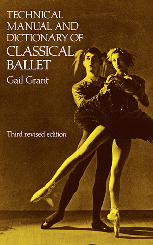 Gail Grant: Technical Manual and Dictionary of Classical Ballet