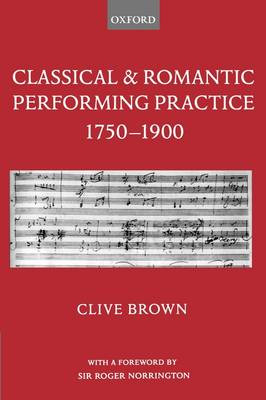 Clive Brown: Classical and Romantic Performing Practice 1750-1900