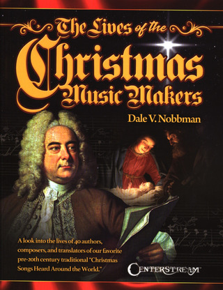 Dale V. Nobbman: The Lives of the Christmas Music Makers