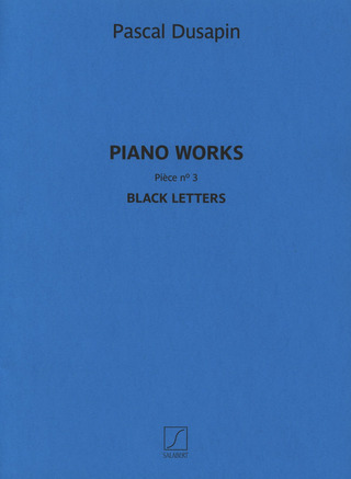 Pascal Dusapin: Piano works – Pièce n° 3 – Black letters