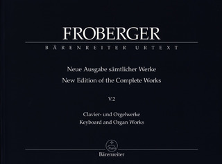 Johann Jakob Froberger: Keyboard and Organ Works