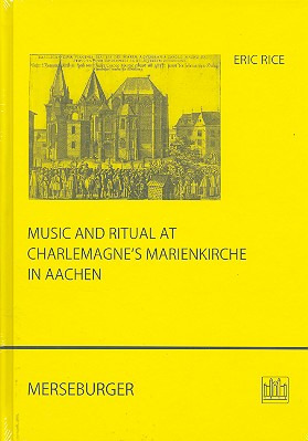 Eric Rice: Music and Ritual at Charlemagne's Marienkirche in Aachen