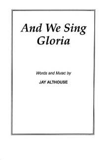 Jay Althouse: And We Sing Gloria