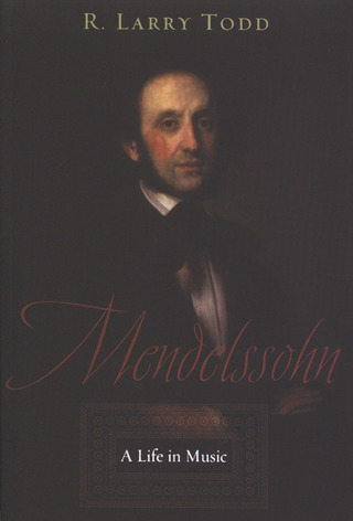 R. Larry Todd: Mendelssohn –  A Life in Music