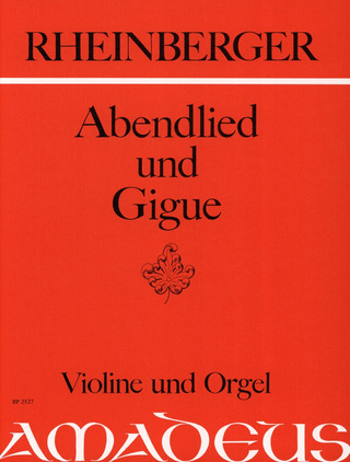 Josef Rheinberger: Abendlied + Gigue Op 150/1 + Op 150/2