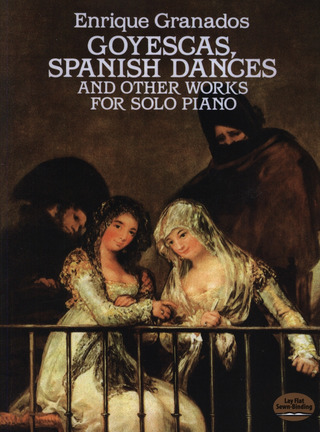 Enrique Granados: Granados Goyescas, Spanish Dances And Other Works For Solo Piano
