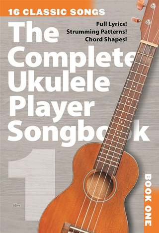 Complete Ukulele Player Songbook 1: 16 Classic Songs Uke Book
