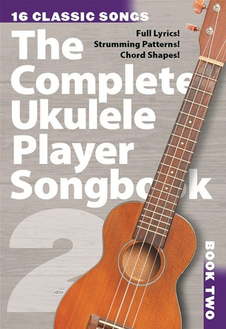 Complete Ukulele Player Songbook 2: 16 Classic Songs Uke Book