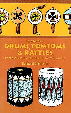 Bernard Mason: How to make Drums, Tomtoms and Rattles