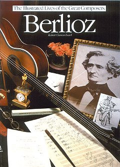 Hector Berlioz: Illustrated Lives Of The Great Composers