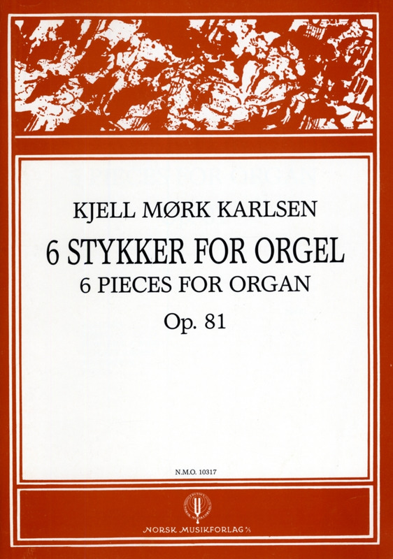 Karlsen, Kjell Mörk: 6 Pieces for Organ op. 81