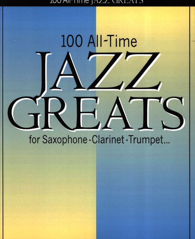 100 All-Time Jazz Greats For Sax / Clt / Flt / Tpt