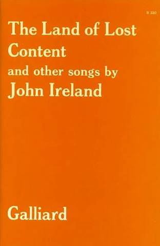 John Ireland: The Land of Lost Content (A Shropshire Lad) and other Songs
