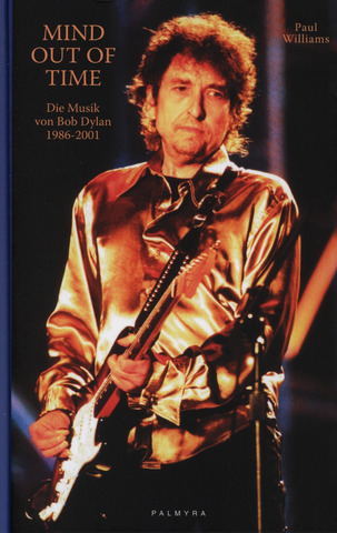 Williams Paul: Mind Out Of Time - Die Musik Von Bob Dylan 1986-2001