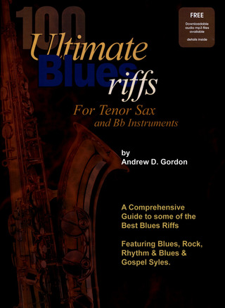Andrew D. Gordon: Andrew Gordon 100 Ultimate Blues Riffs - Tenor Saxophone / B Flat Instr