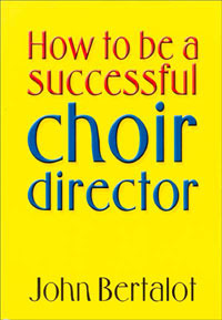 John Bertalot: How to be a successful Choir Director