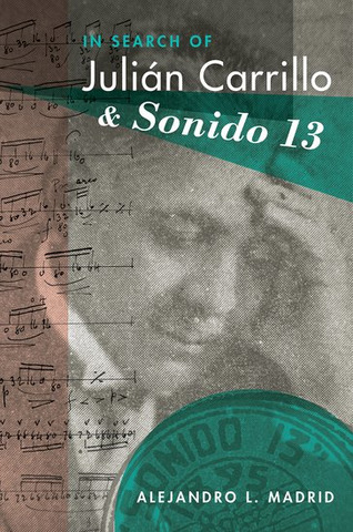 Alejandro Madrid: In Search of Julián Carrillo and Sonido 13