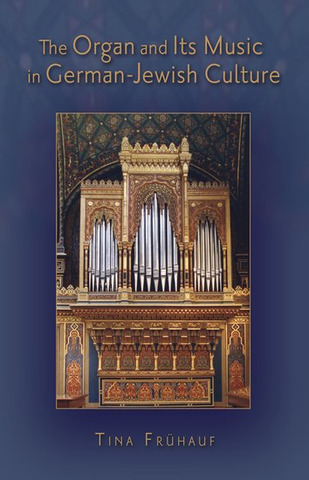 Tina Frühauf: The Organ and Its Music in German-Jewish Culture