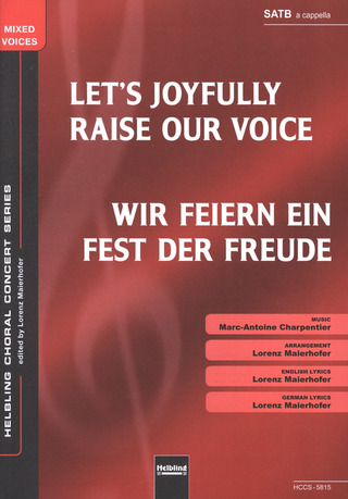 Marc-Antoine Charpentier: Let´s Joyfully Raise Our Voices/Wir feiern ein Fest der Freude SATB a cappella