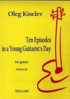 Kiselev Oleg: 10 Episodes In A Young Guitarist's Day