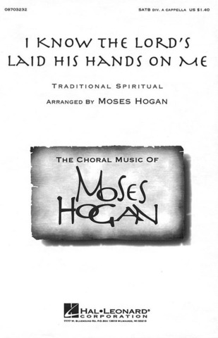 Moses Hogan: I know the lord's laid his hands on me