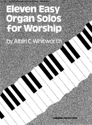 Albin C. Whitworth: Eleven Easy Organ Solos for Worship