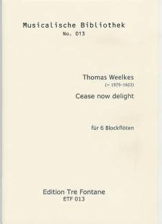 Thomas Weelkes: Cease Now Delight