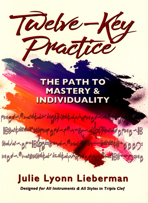 Julie Lyonn Lieberman: Julie Lyonn Lieberman: Twelve-Key Practice - The Path To Mastery And Individuality