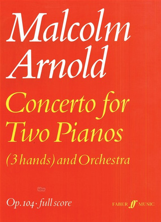 Malcolm Arnold: Concerto Op 104 For Two Pianos 3 Hands And Orchestra