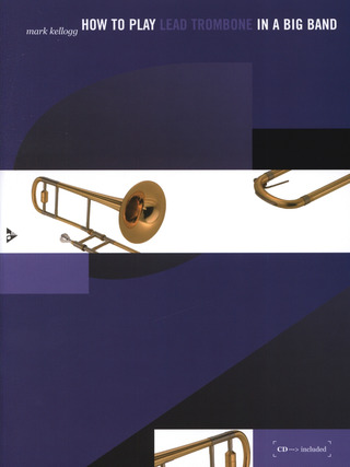 Mark Kellogg: How to play Lead Trombone in a Big Band