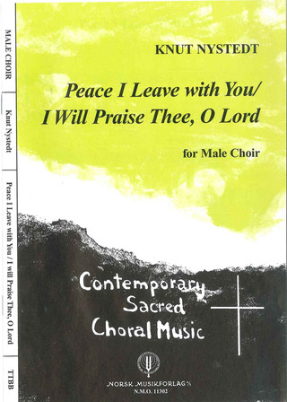 Knut Nystedt: Peace I Leave With You + I Will Praise Thee O Lord
