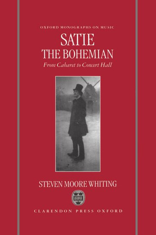 Steven Moore Whiting: Satie the Bohemian