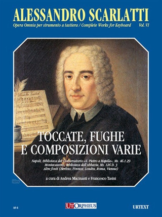 Alessandro Scarlatti: Complete Works for Keyboard 6 –  Toccatas, Fugues and various compositions