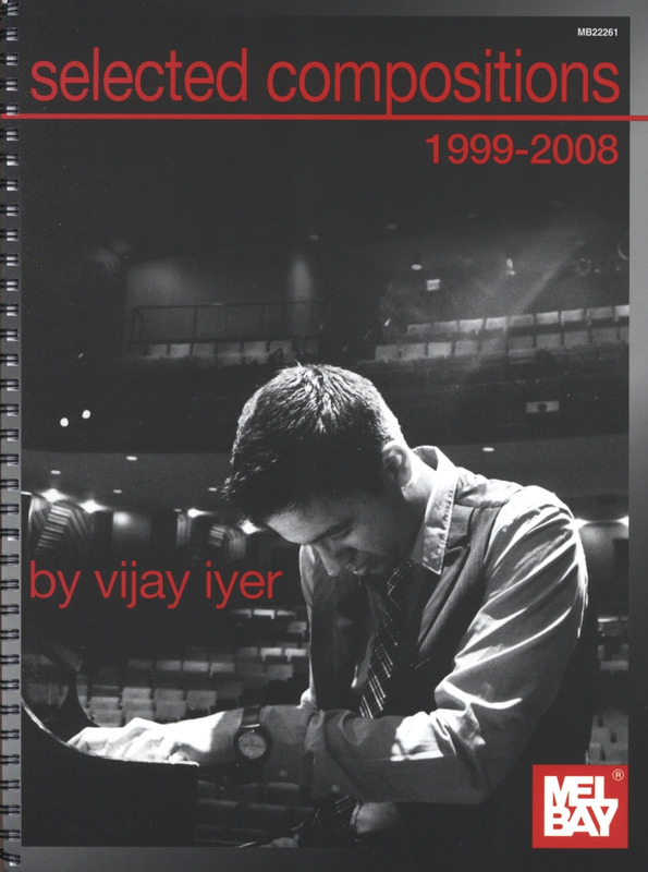Vijay Iyer: Selected Compositions 1999-2008