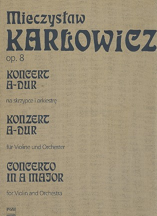 Karlowicz, Mieczyslaw: Concerto in A major for Violin and Orchestra