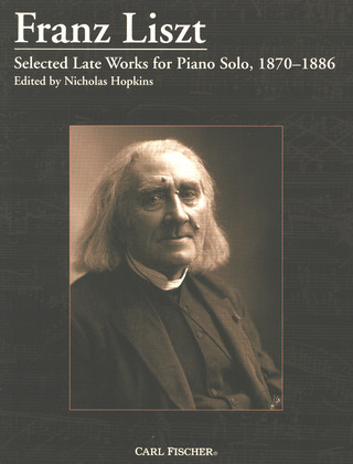 Franz Liszt: Selected Late Works for Piano Solo 1870-1886