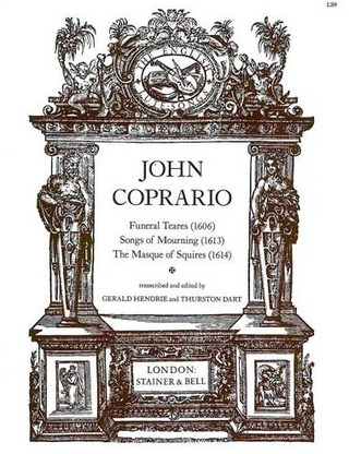 John Coperario: Funeral Tears (1606), Songs of Mourning (1613) and The Masque of Squires (1614)