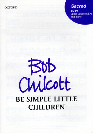 Bob Chilcott: Be Simple Little Children